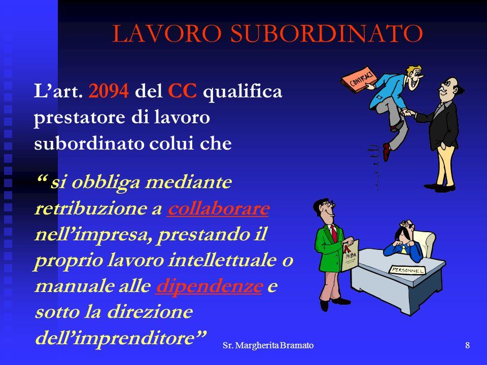 Sr. Margherita Bramato8 LAVORO SUBORDINATO Lart. 2094 del CC qualifica prestatore di lavoro subordinato colui che si obbliga mediante retribuzione a c