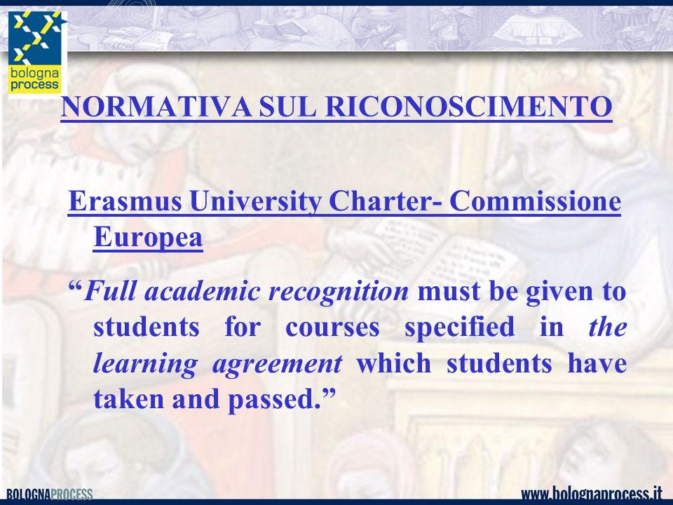 Erasmus University Charter- Commissione Europea Full academic recognition must be given to students for courses specified in the learning agreement wh