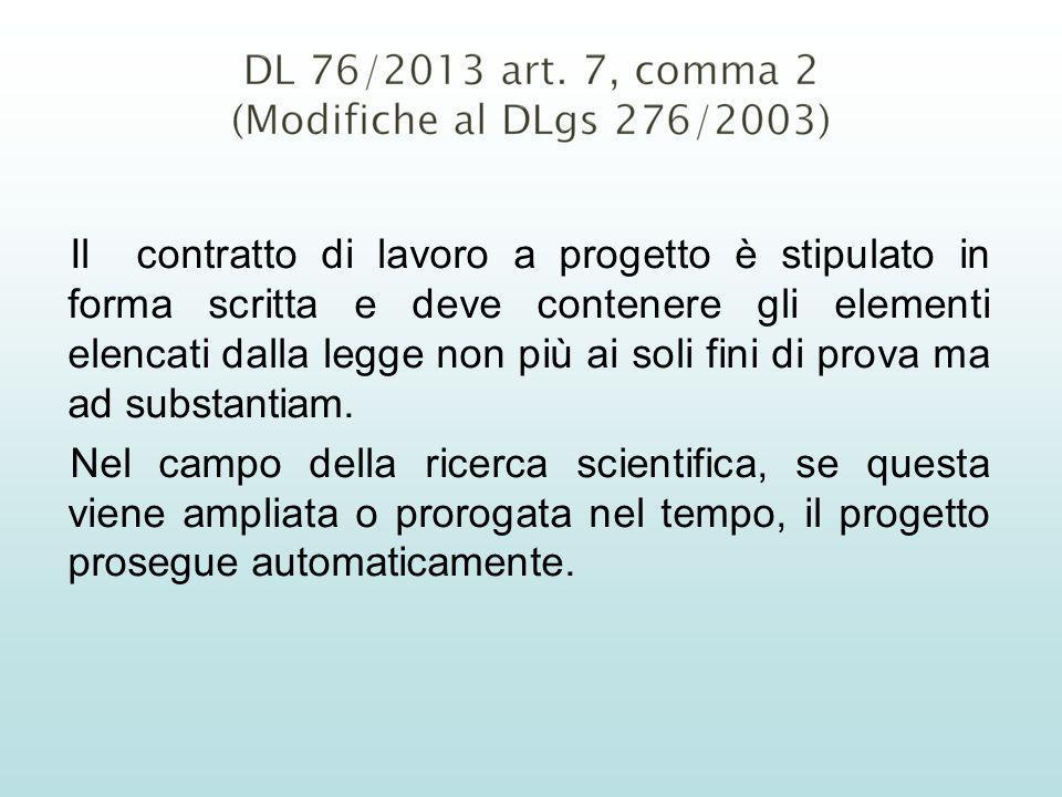 Il contratto di lavoro a progetto è stipulato in forma scritta e deve contenere gli elementi elencati dalla legge non più ai soli fini di prova ma ad