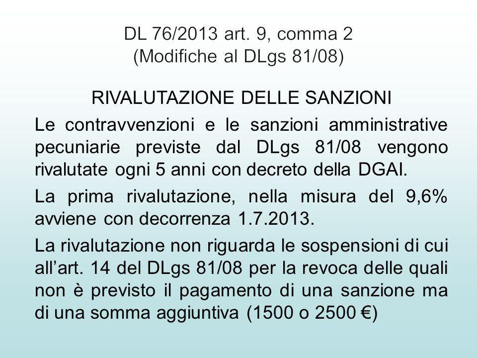 RIVALUTAZIONE DELLE SANZIONI Le contravvenzioni e le sanzioni amministrative pecuniarie previste dal DLgs 81/08 vengono rivalutate ogni 5 anni con decreto della DGAI.