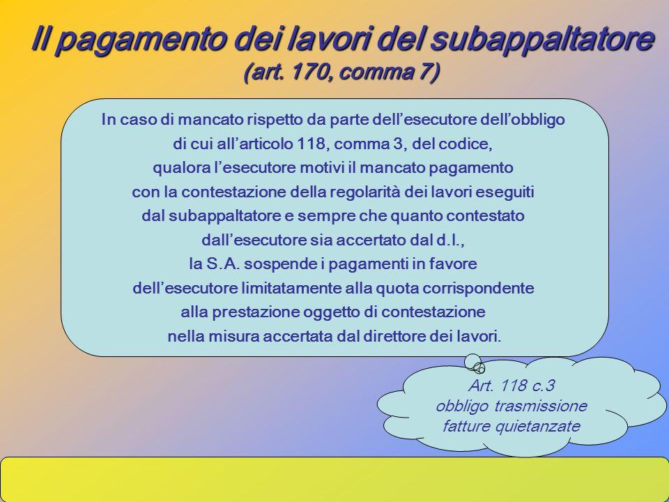 Il pagamento dei lavori del subappaltatore (art. 170, comma 7) In caso di mancato rispetto da parte dellesecutore dellobbligo di cui allarticolo 118,