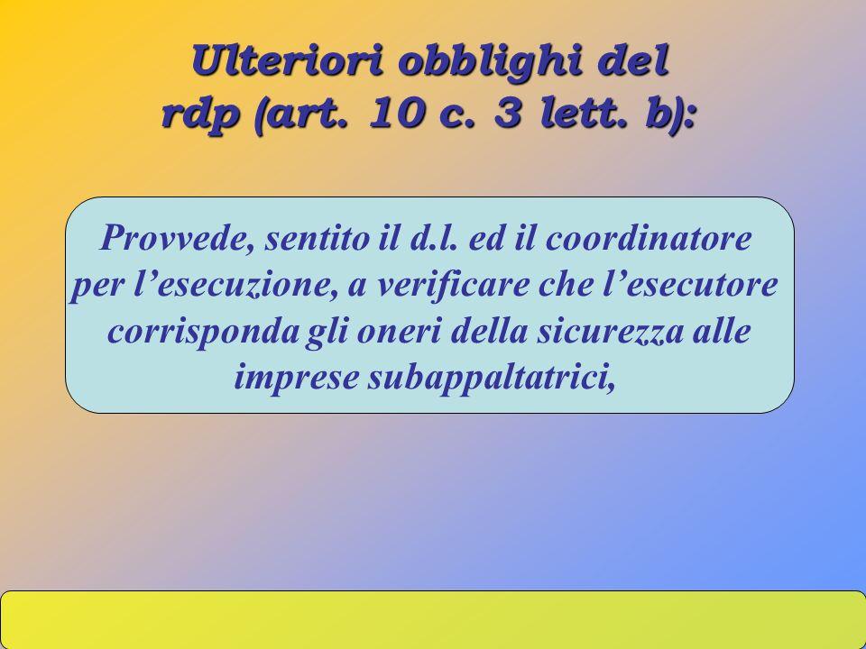 Ulteriori obblighi del rdp (art. 10 c. 3 lett. b): Provvede, sentito il d.l. ed il coordinatore per lesecuzione, a verificare che lesecutore corrispon