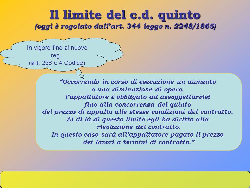 Il limite del c.d. quinto (oggi è regolato dallart. 344 legge n. 2248/1865) Occorrendo in corso di esecuzione un aumento o una diminuzione di opere, l