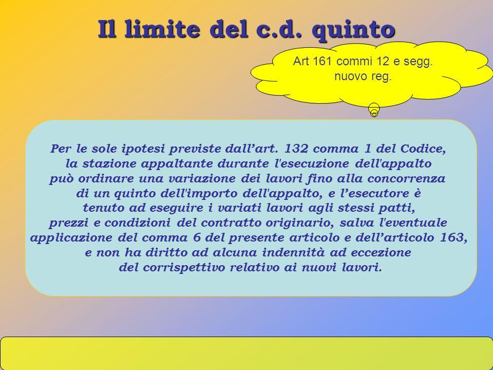 Il limite del c.d. quinto Per le sole ipotesi previste dallart. 132 comma 1 del Codice, la stazione appaltante durante l'esecuzione dell'appalto può o