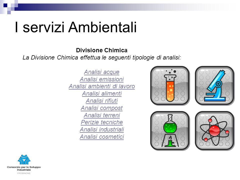I servizi Ambientali Divisione Chimica La Divisione Chimica effettua le seguenti tipologie di analisi: Analisi acque Analisi emissioni Analisi ambient