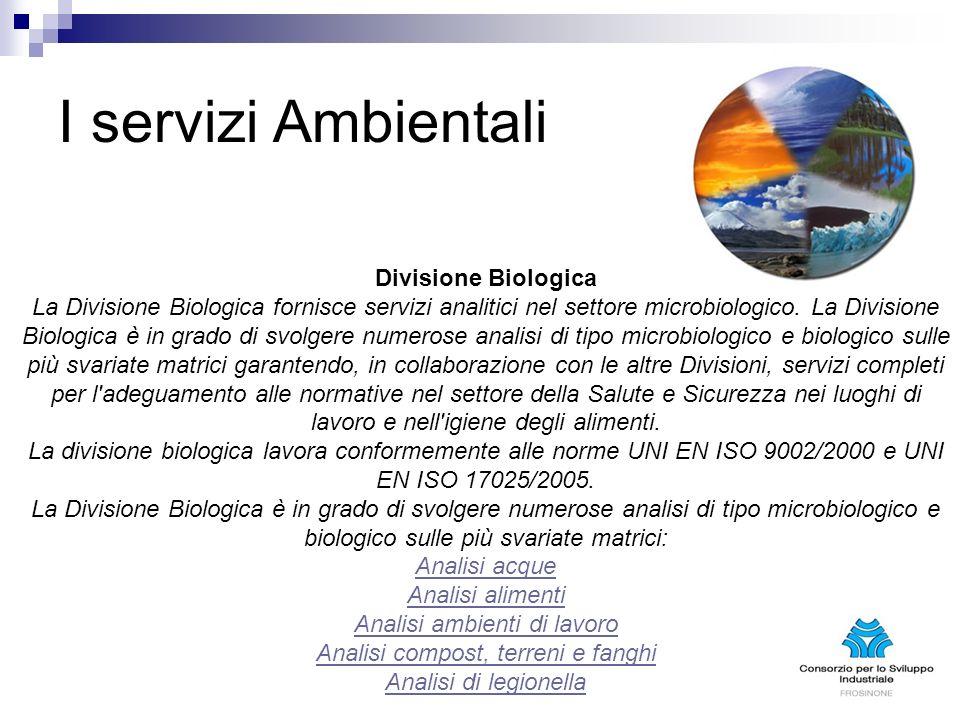 I servizi Ambientali Divisione Biologica La Divisione Biologica fornisce servizi analitici nel settore microbiologico.