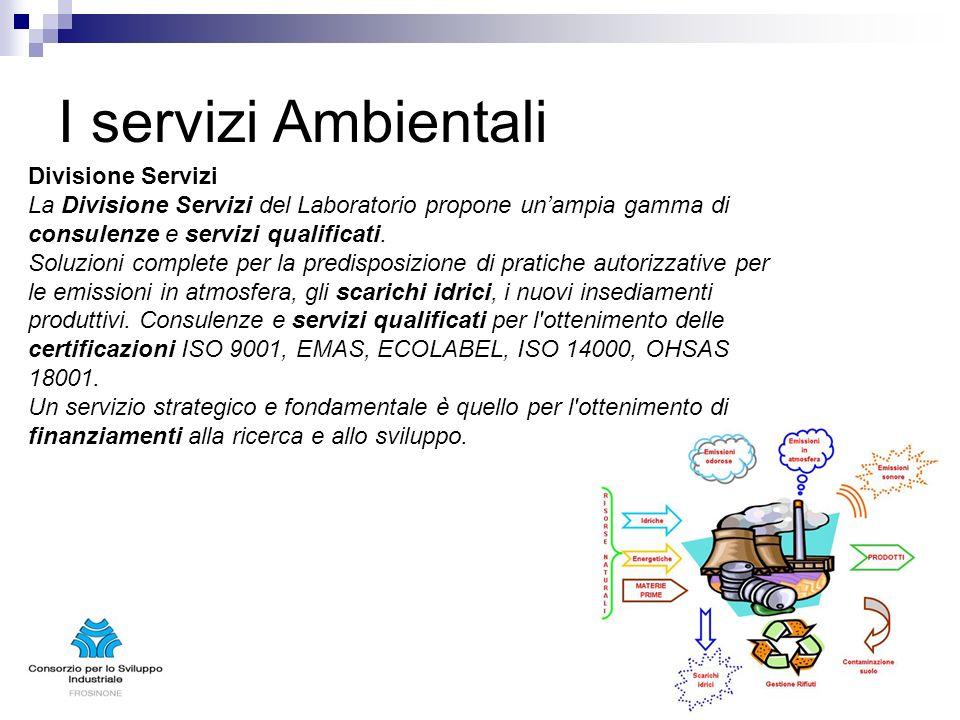 I servizi Ambientali Divisione Servizi La Divisione Servizi del Laboratorio propone unampia gamma di consulenze e servizi qualificati. Soluzioni compl