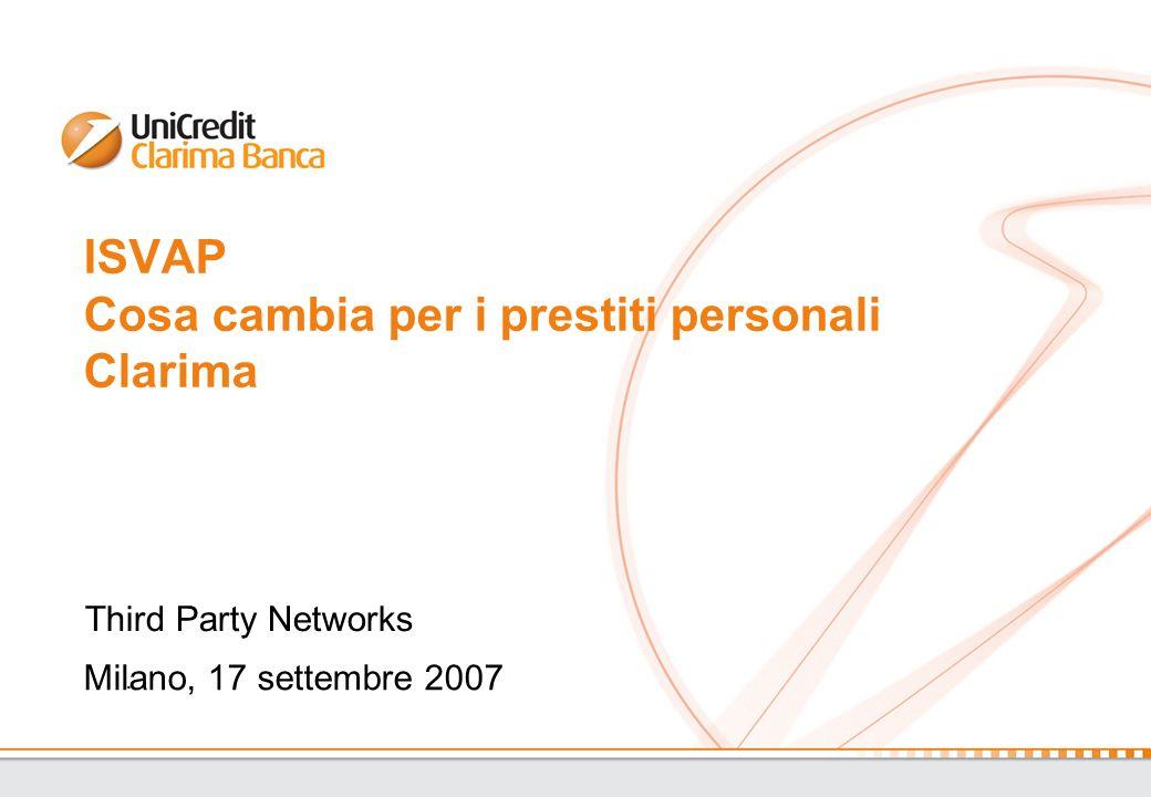 ISVAP Cosa cambia per i prestiti personali Clarima. Milano, 17 settembre 2007 Third Party Networks