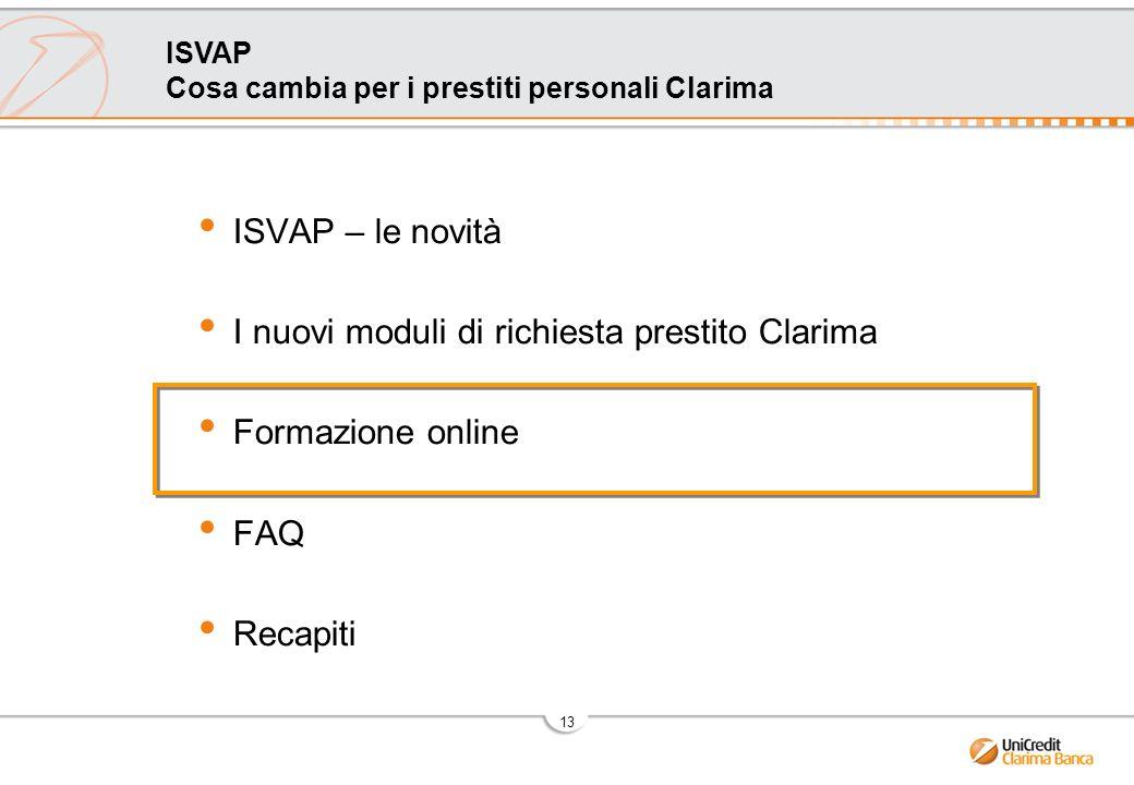 13 ISVAP Cosa cambia per i prestiti personali Clarima ISVAP – le novità I nuovi moduli di richiesta prestito Clarima Formazione online FAQ Recapiti