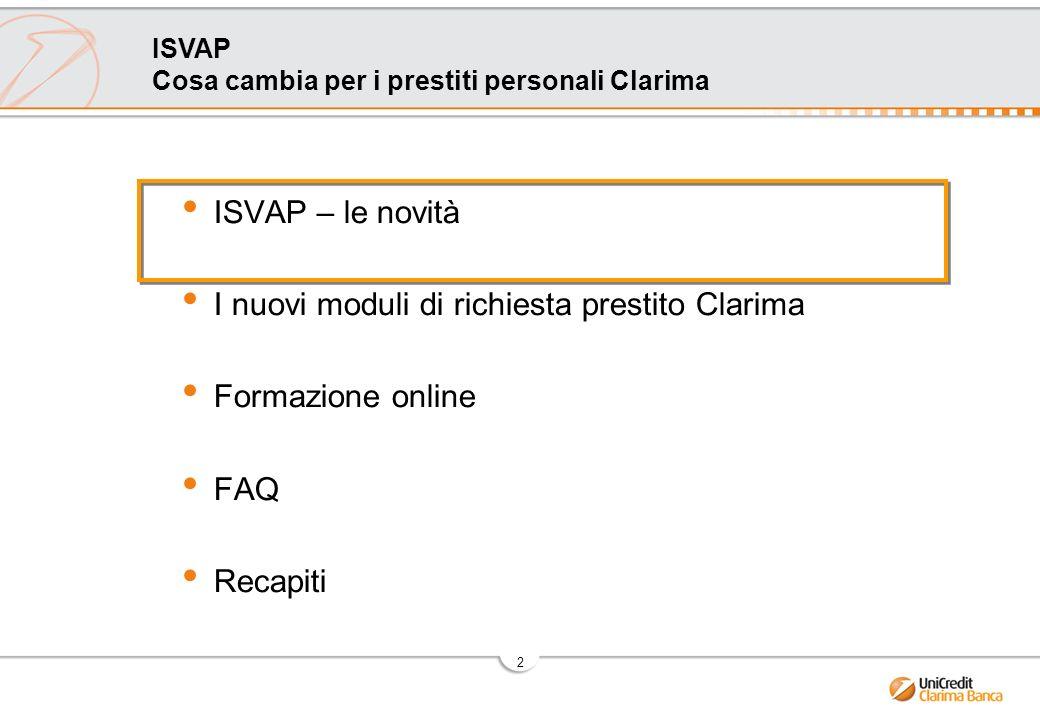 2 ISVAP Cosa cambia per i prestiti personali Clarima ISVAP – le novità I nuovi moduli di richiesta prestito Clarima Formazione online FAQ Recapiti