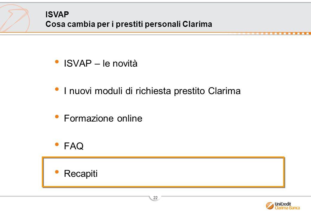 22 ISVAP Cosa cambia per i prestiti personali Clarima ISVAP – le novità I nuovi moduli di richiesta prestito Clarima Formazione online FAQ Recapiti
