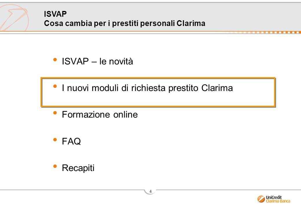 4 ISVAP Cosa cambia per i prestiti personali Clarima ISVAP – le novità I nuovi moduli di richiesta prestito Clarima Formazione online FAQ Recapiti