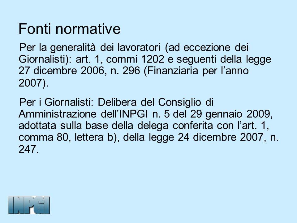 Fonti normative Per la generalità dei lavoratori (ad eccezione dei Giornalisti): art. 1, commi 1202 e seguenti della legge 27 dicembre 2006, n. 296 (F