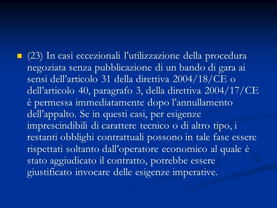 (23) In casi eccezionali lutilizzazione della procedura negoziata senza pubblicazione di un bando di gara ai sensi dellarticolo 31 della direttiva 200