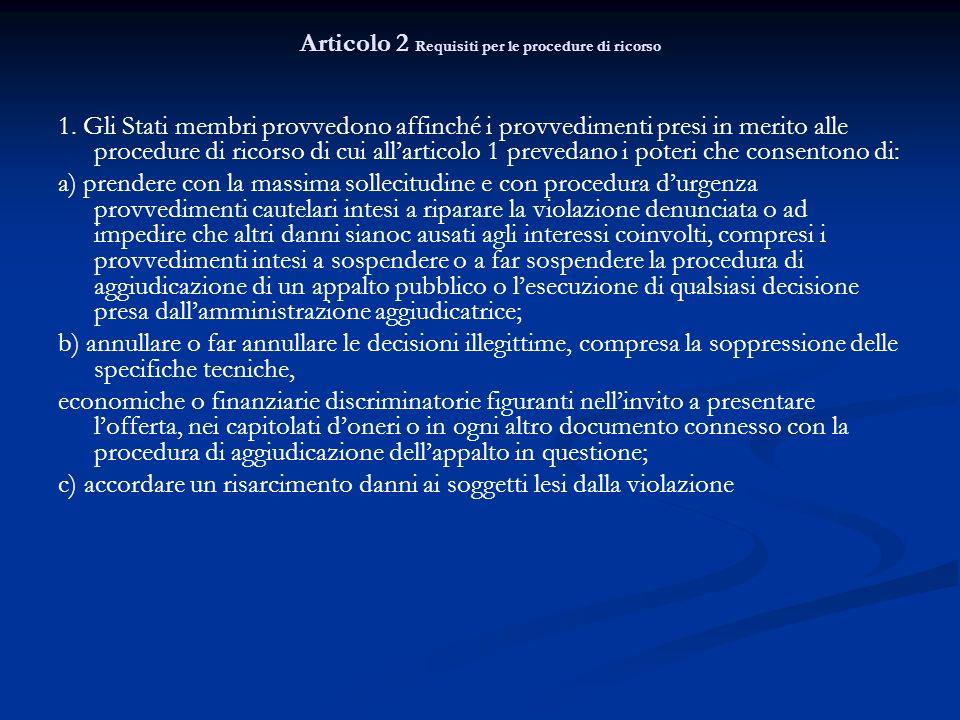 Articolo 2 Requisiti per le procedure di ricorso 1. Gli Stati membri provvedono affinché i provvedimenti presi in merito alle procedure di ricorso di