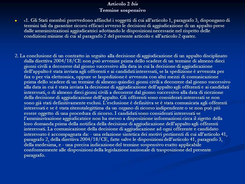 Articolo 2 bis Termine sospensivo « 1. Gli Stati membri provvedono affinché i soggetti di cui allarticolo 1, paragrafo 3, dispongano di termini tali d