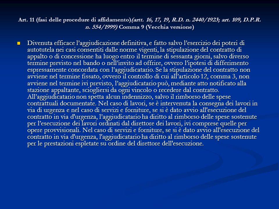 Art. 11 (fasi delle procedure di affidamento)(artt. 16, 17, 19, R.D. n. 2440/1923; art. 109, D.P.R. n. 554/1999) Comma 9 (Vecchia versione) Divenuta e