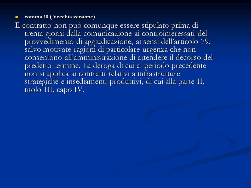 comma 10 ( Vecchia versione) comma 10 ( Vecchia versione) Il contratto non può comunque essere stipulato prima di trenta giorni dalla comunicazione ai