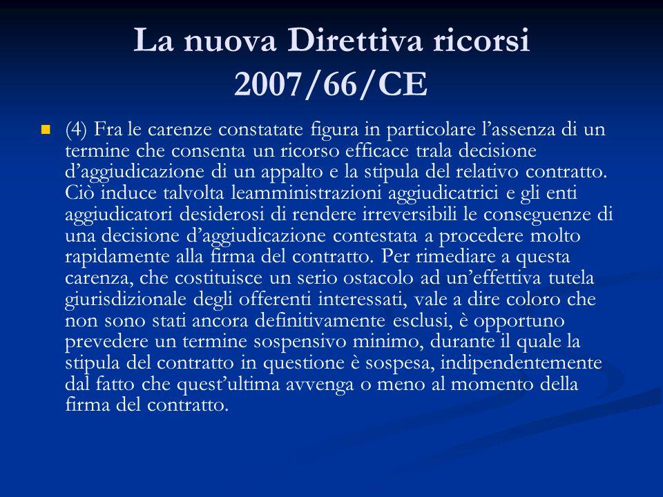La nuova Direttiva ricorsi 2007/66/CE (4) Fra le carenze constatate figura in particolare lassenza di un termine che consenta un ricorso efficace tral