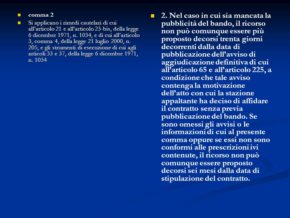 comma 2 comma 2 Si applicano i rimedi cautelari di cui allarticolo 21 e allarticolo 23-bis, della legge 6 dicembre 1971, n. 1034, e di cui allarticolo