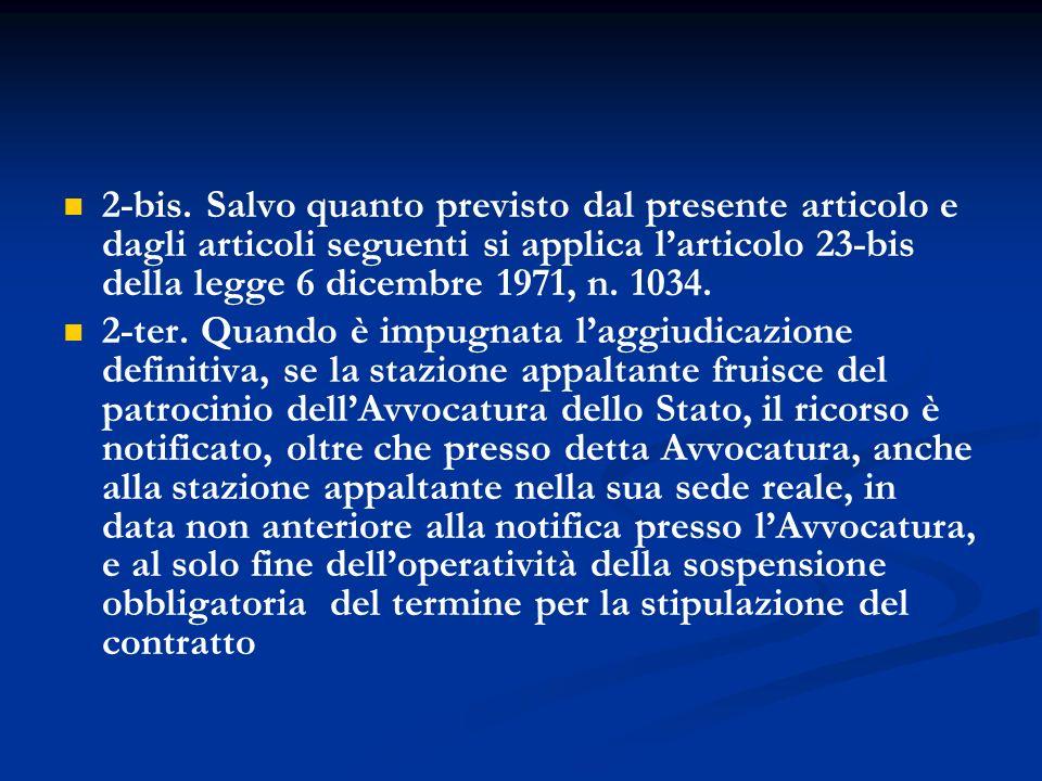 2-bis. Salvo quanto previsto dal presente articolo e dagli articoli seguenti si applica larticolo 23-bis della legge 6 dicembre 1971, n. 1034. 2-ter.