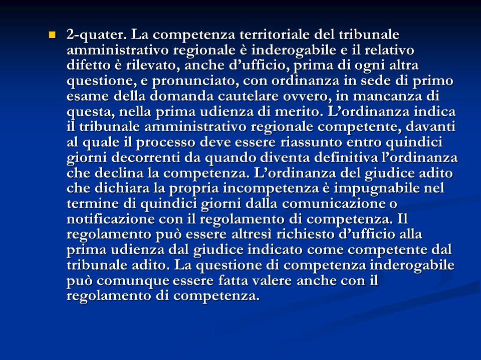 2-quater. La competenza territoriale del tribunale amministrativo regionale è inderogabile e il relativo difetto è rilevato, anche dufficio, prima di