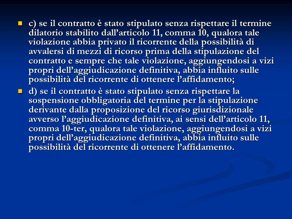 c) se il contratto è stato stipulato senza rispettare il termine dilatorio stabilito dallarticolo 11, comma 10, qualora tale violazione abbia privato