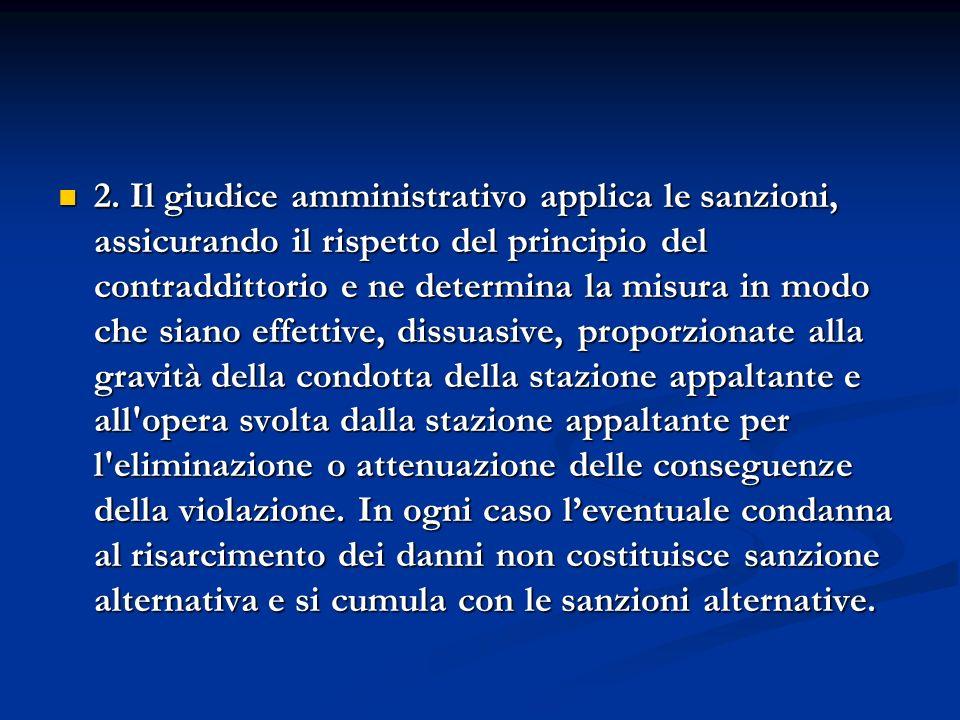 2. Il giudice amministrativo applica le sanzioni, assicurando il rispetto del principio del contraddittorio e ne determina la misura in modo che siano