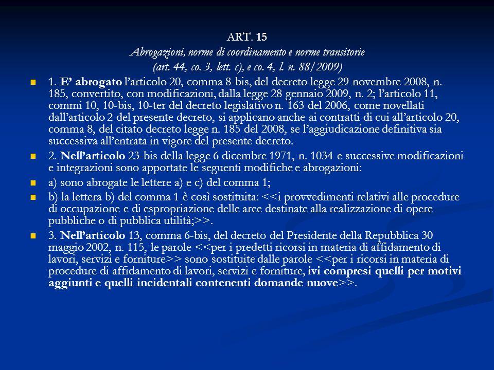 ART. 15 Abrogazioni, norme di coordinamento e norme transitorie (art. 44, co. 3, lett. c), e co. 4, l. n. 88/2009) 1. E abrogato larticolo 20, comma 8