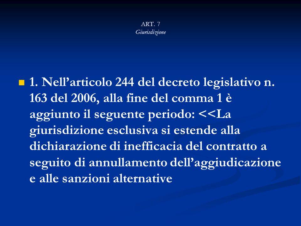 ART. 7 Giurisdizione 1. Nellarticolo 244 del decreto legislativo n. 163 del 2006, alla fine del comma 1 è aggiunto il seguente periodo: <<La giurisdiz