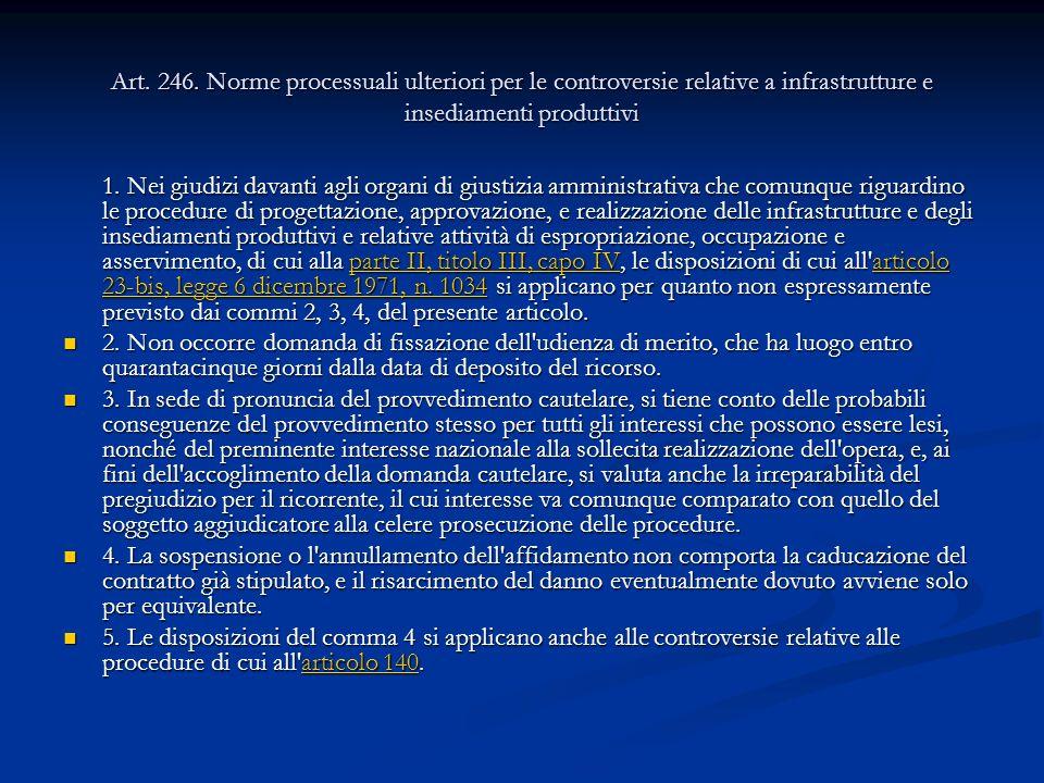 Art. 246. Norme processuali ulteriori per le controversie relative a infrastrutture e insediamenti produttivi 1. Nei giudizi davanti agli organi di gi