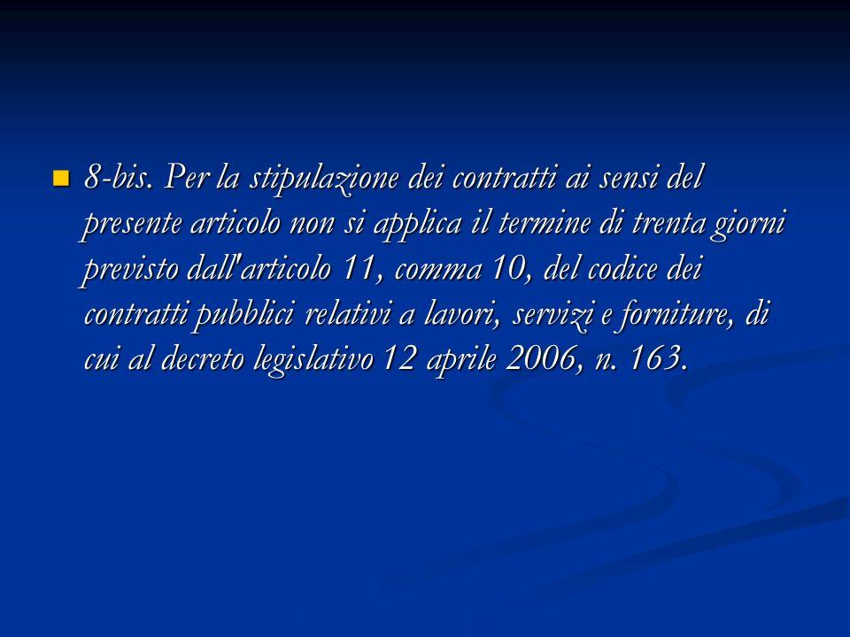8-bis. Per la stipulazione dei contratti ai sensi del presente articolo non si applica il termine di trenta giorni previsto dall'articolo 11, comma 10