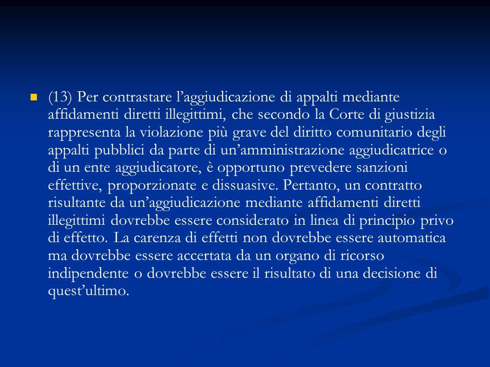 (13) Per contrastare laggiudicazione di appalti mediante affidamenti diretti illegittimi, che secondo la Corte di giustizia rappresenta la violazione