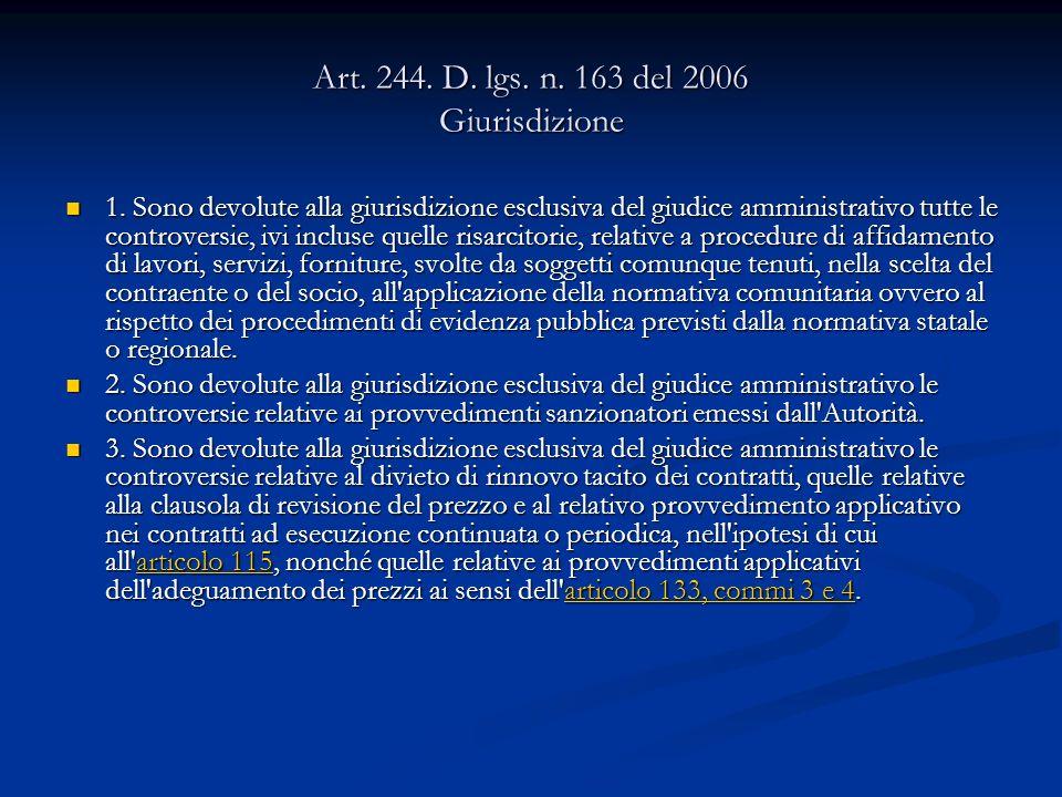 Art. 244. D. lgs. n. 163 del 2006 Giurisdizione 1. Sono devolute alla giurisdizione esclusiva del giudice amministrativo tutte le controversie, ivi in