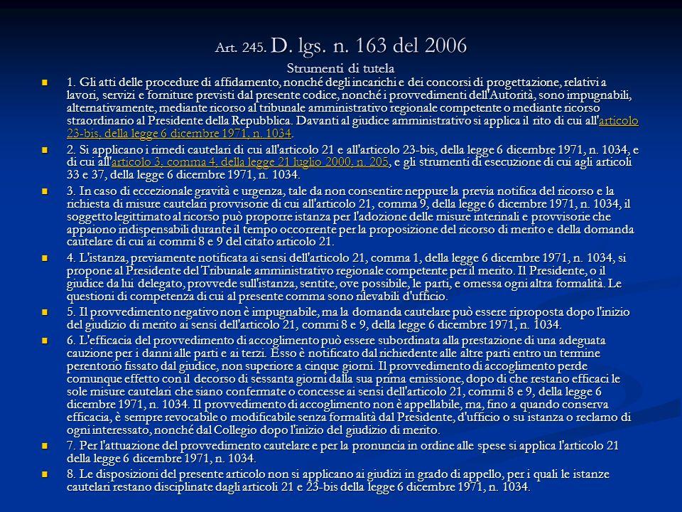 Art. 245. D. lgs. n. 163 del 2006 Strumenti di tutela 1. Gli atti delle procedure di affidamento, nonché degli incarichi e dei concorsi di progettazio