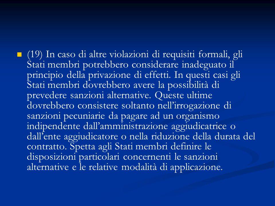 (19) In caso di altre violazioni di requisiti formali, gli Stati membri potrebbero considerare inadeguato il principio della privazione di effetti. In