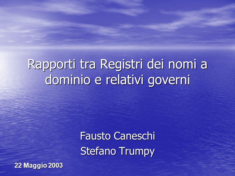 22 Maggio 2003 Rapporti tra Registri dei nomi a dominio e relativi governi Fausto Caneschi Stefano Trumpy