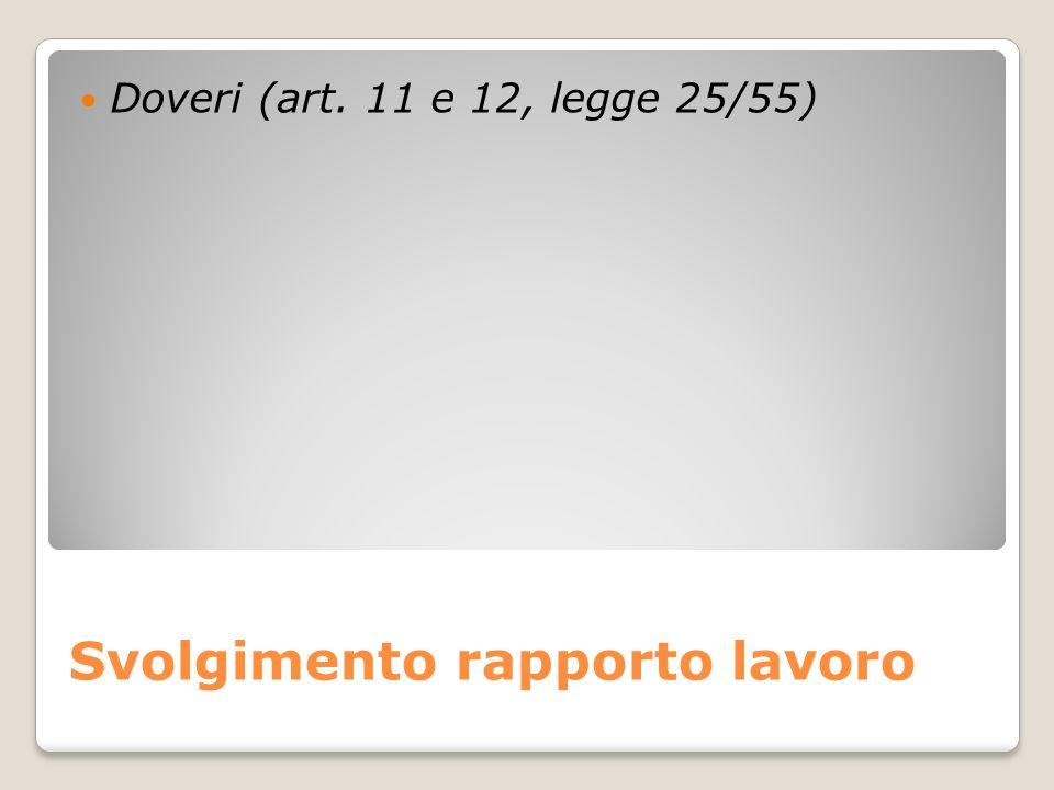 Svolgimento rapporto lavoro Doveri (art. 11 e 12, legge 25/55)