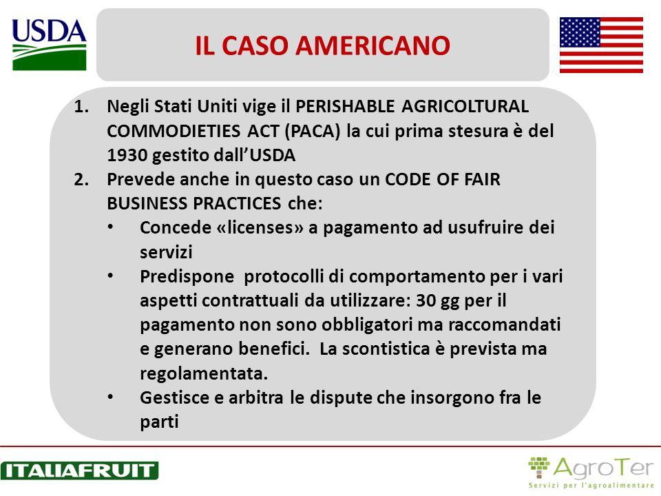 1.Negli Stati Uniti vige il PERISHABLE AGRICOLTURAL COMMODIETIES ACT (PACA) la cui prima stesura è del 1930 gestito dallUSDA 2.Prevede anche in questo