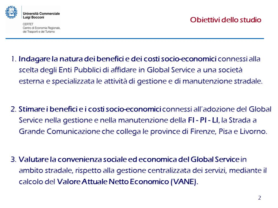 2 Obiettivi dello studio 1. Indagare la natura dei benefici e dei costi socio-economici connessi alla scelta degli Enti Pubblici di affidare in Global