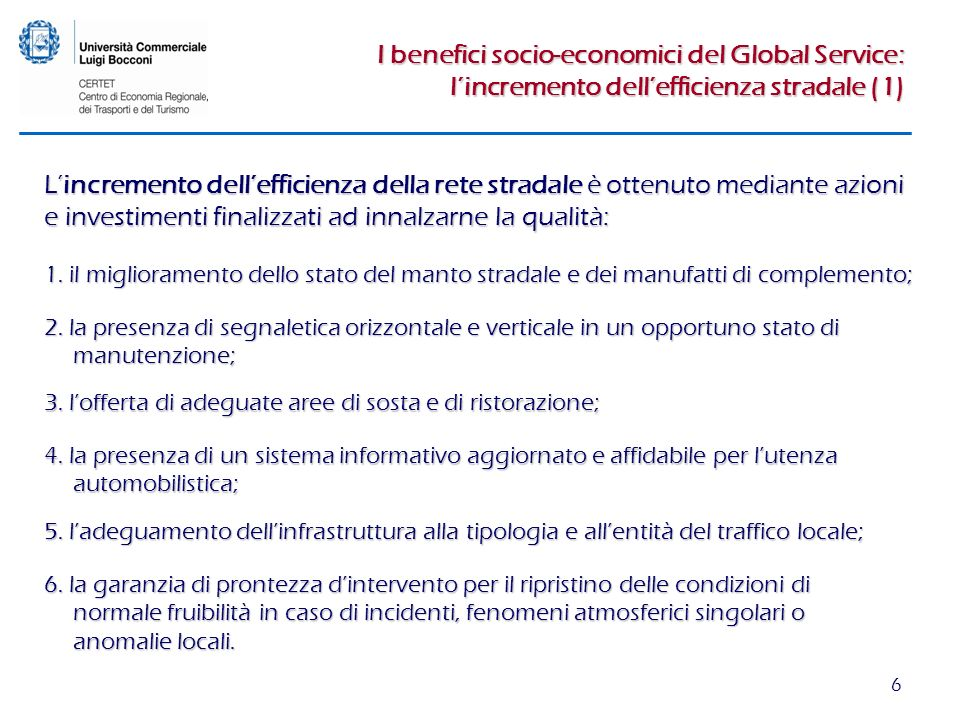 6 I benefici socio-economici del Global Service: lincremento dellefficienza stradale (1) Lincremento dellefficienza della rete stradale è ottenuto mediante azioni e investimenti finalizzati ad innalzarne la qualità: 1.