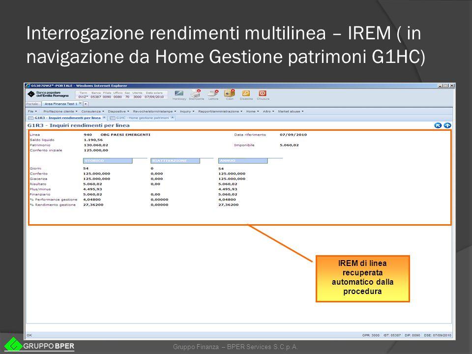 Gruppo Finanza – BPER Services S.C.p.A. Interrogazione rendimenti multilinea – IREM ( in navigazione da Home Gestione patrimoni G1HC) IREM di linea re