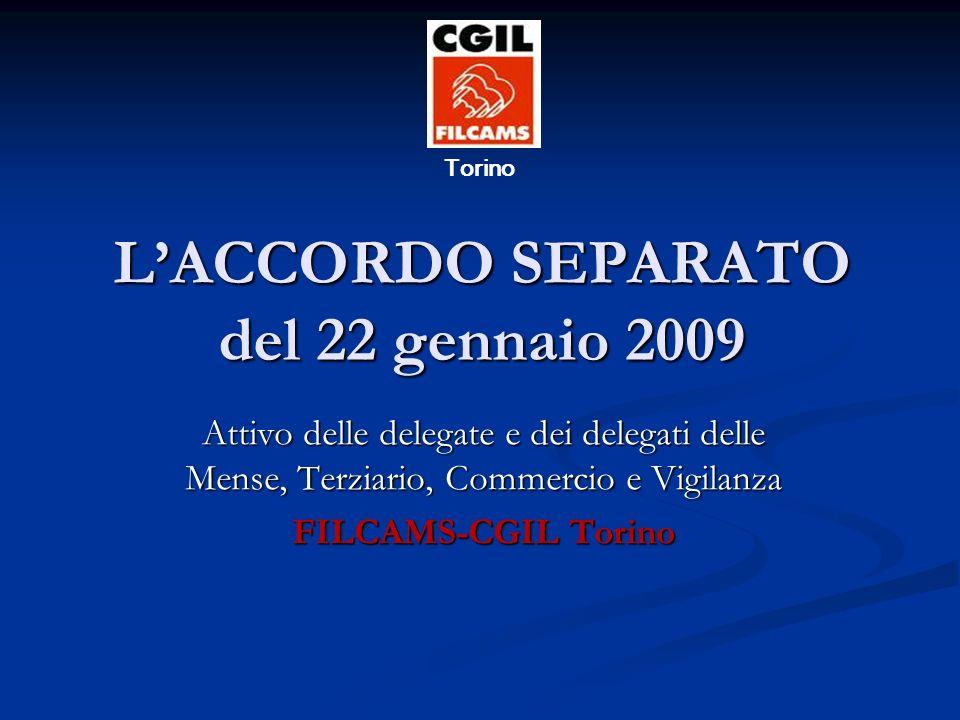 LACCORDO SEPARATO del 22 gennaio 2009 Attivo delle delegate e dei delegati delle Mense, Terziario, Commercio e Vigilanza FILCAMS-CGIL Torino Torino