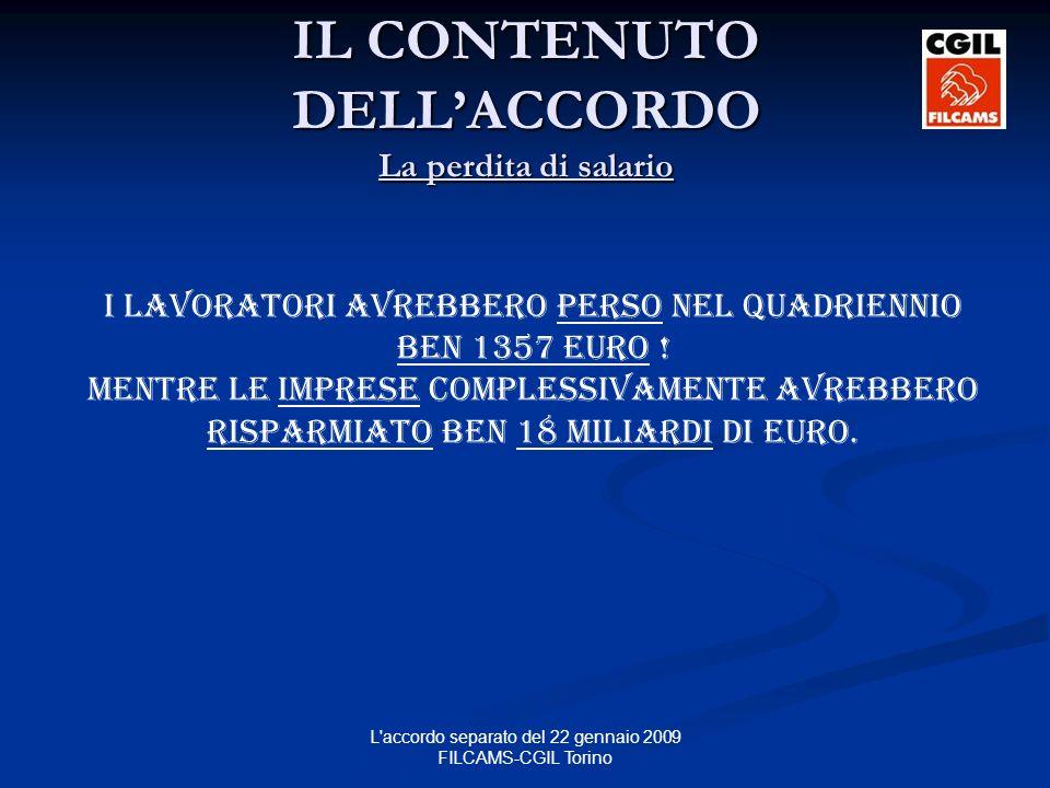 L accordo separato del 22 gennaio 2009 FILCAMS-CGIL Torino I lavoratori avrebbero perso nel quadriennio ben 1357 euro .