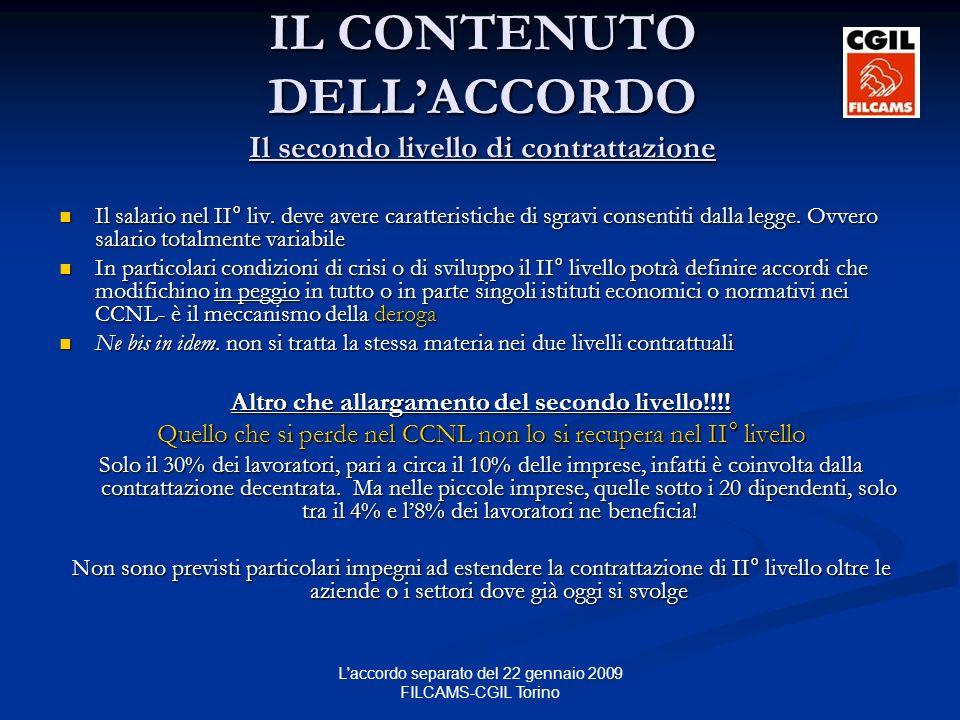 L accordo separato del 22 gennaio 2009 FILCAMS-CGIL Torino IL CONTENUTO DELLACCORDO Il secondo livello di contrattazione Il salario nel II° liv.