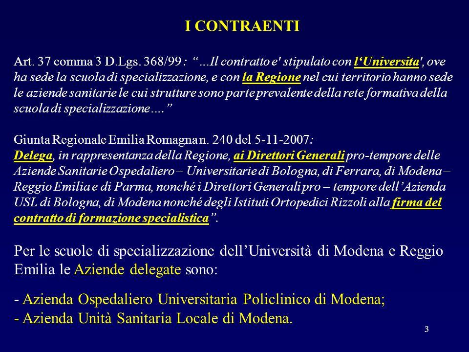 Art. 37 comma 3 D.Lgs. 368/99 : …Il contratto e' stipulato con lUniversita', ove ha sede la scuola di specializzazione, e con la Regione nel cui terri