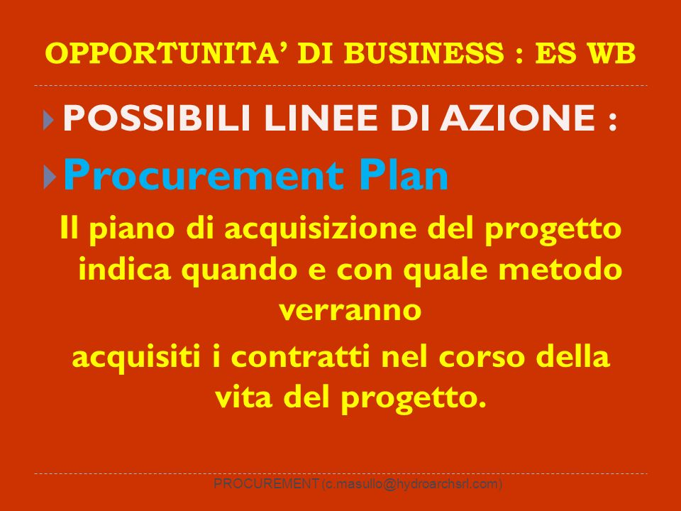 PROCUREMENT (c.masullo@hydroarchsrl.com) OPPORTUNITA DI BUSINESS : ES WB POSSIBILI LINEE DI AZIONE : Procurement Plan Il piano di acquisizione del pro