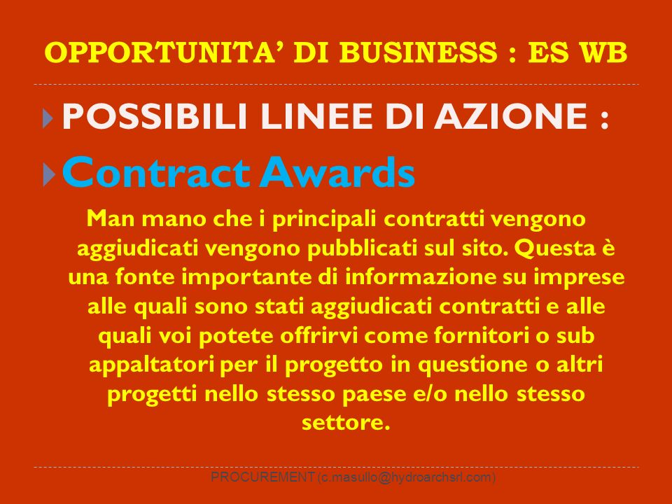 PROCUREMENT (c.masullo@hydroarchsrl.com) OPPORTUNITA DI BUSINESS : ES WB POSSIBILI LINEE DI AZIONE : Contract Awards Man mano che i principali contratti vengono aggiudicati vengono pubblicati sul sito.