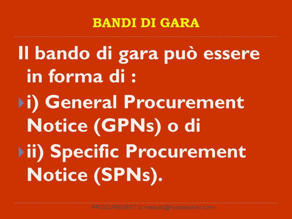 PROCUREMENT (c.masullo@hydroarchsrl.com) BANDI DI GARA Il bando di gara può essere in forma di : i) General Procurement Notice (GPNs) o di ii) Specifi