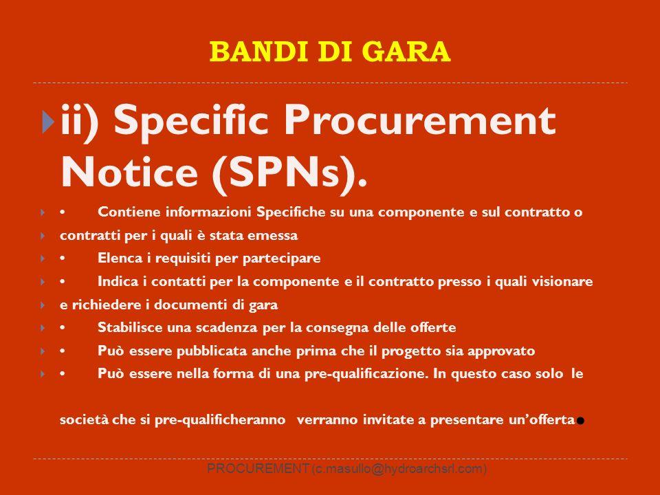 BANDI DI GARA ii) Specific Procurement Notice (SPNs). Contiene informazioni Specifiche su una componente e sul contratto o contratti per i quali è sta
